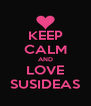KEEP CALM AND LOVE SUSIDEAS - Personalised Poster A4 size