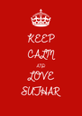 KEEP CALM AND LOVE  SUTHAR  - Personalised Poster A4 size