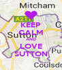 KEEP CALM AND LOVE SUTTON - Personalised Poster A4 size