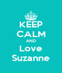 KEEP CALM AND Love Suzanne - Personalised Poster A4 size
