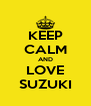 KEEP CALM AND LOVE SUZUKI - Personalised Poster A4 size