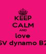KEEP CALM AND love SV dynamo B2 - Personalised Poster A4 size
