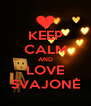 KEEP CALM AND LOVE SVAJONĖ - Personalised Poster A4 size