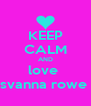 KEEP CALM AND love  svanna rowe  - Personalised Poster A4 size