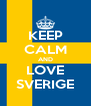 KEEP CALM AND LOVE SVERIGE - Personalised Poster A4 size