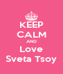 KEEP CALM AND Love Sveta Tsoy - Personalised Poster A4 size
