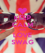 KEEP CALM AND LOVE SWAG - Personalised Poster A4 size