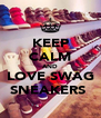 KEEP CALM AND LOVE SWAG SNEAKERS  - Personalised Poster A4 size
