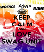 KEEP CALM AND LOVE SWAG UNIT - Personalised Poster A4 size