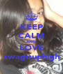 KEEP CALM AND LOVE swagisuphigh - Personalised Poster A4 size