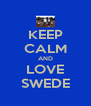 KEEP CALM AND LOVE SWEDE - Personalised Poster A4 size