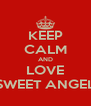 KEEP CALM AND LOVE SWEET ANGEL - Personalised Poster A4 size
