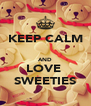 KEEP CALM  AND LOVE  SWEETIES - Personalised Poster A4 size