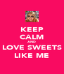 KEEP CALM AND LOVE SWEETS LIKE ME - Personalised Poster A4 size