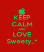 KEEP CALM AND LOVE Sweety..* - Personalised Poster A4 size