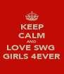 KEEP CALM AND LOVE SWG  GIRLS 4EVER - Personalised Poster A4 size