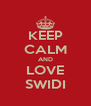 KEEP CALM AND LOVE SWIDI - Personalised Poster A4 size