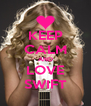 KEEP CALM AND LOVE SWIFT - Personalised Poster A4 size