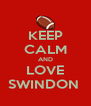 KEEP CALM AND LOVE SWINDON  - Personalised Poster A4 size