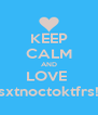 KEEP CALM AND LOVE  sxtnoctoktfrs! - Personalised Poster A4 size