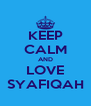 KEEP CALM AND LOVE SYAFIQAH - Personalised Poster A4 size