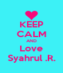 KEEP CALM AND Love Syahrul .R. - Personalised Poster A4 size