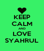KEEP CALM AND LOVE SYAHRUL - Personalised Poster A4 size