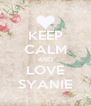 KEEP CALM AND LOVE SYANIE - Personalised Poster A4 size
