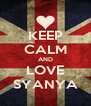 KEEP CALM AND LOVE SYANYA - Personalised Poster A4 size