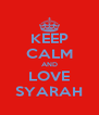 KEEP CALM AND LOVE SYARAH - Personalised Poster A4 size