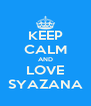 KEEP CALM AND LOVE SYAZANA - Personalised Poster A4 size