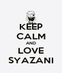 KEEP CALM AND LOVE SYAZANI - Personalised Poster A4 size