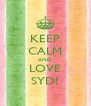 KEEP CALM AND LOVE SYD! - Personalised Poster A4 size