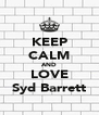 KEEP CALM AND LOVE Syd Barrett - Personalised Poster A4 size