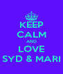 KEEP CALM AND LOVE SYD & MARI - Personalised Poster A4 size