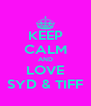 KEEP CALM AND LOVE SYD & TIFF - Personalised Poster A4 size