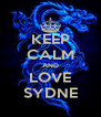 KEEP CALM AND LOVE SYDNE - Personalised Poster A4 size