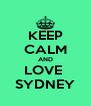 KEEP CALM AND LOVE  SYDNEY - Personalised Poster A4 size