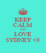 KEEP CALM AND LOVE SYDNEY <3 - Personalised Poster A4 size