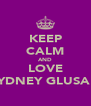KEEP CALM AND LOVE SYDNEY GLUSAK - Personalised Poster A4 size