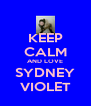 KEEP CALM AND LOVE SYDNEY VIOLET - Personalised Poster A4 size