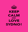 KEEP CALM AND LOVE SYDNO! - Personalised Poster A4 size