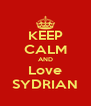 KEEP CALM AND Love SYDRIAN - Personalised Poster A4 size