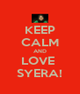 KEEP CALM AND LOVE  SYERA! - Personalised Poster A4 size