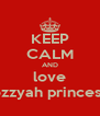 KEEP CALM AND love syllozzyah princesinha - Personalised Poster A4 size