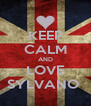 KEEP CALM AND LOVE SYLVANO  - Personalised Poster A4 size