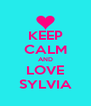 KEEP CALM AND LOVE SYLVIA - Personalised Poster A4 size