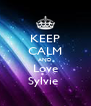 KEEP CALM AND Love Sylvie  - Personalised Poster A4 size