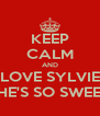 KEEP CALM AND LOVE SYLVIE SHE'S SO SWEET - Personalised Poster A4 size