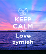 KEEP CALM AND Love symiah - Personalised Poster A4 size